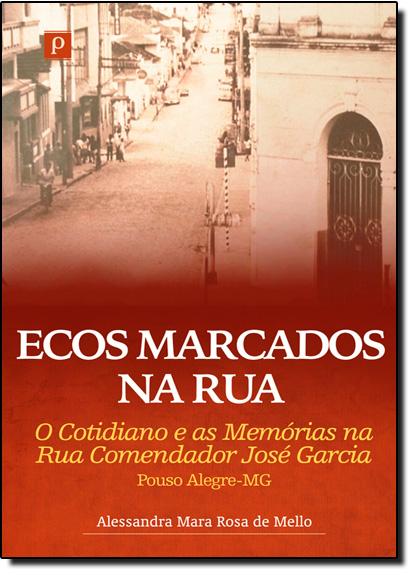 Ecos Marcados na Rua: O Cotidiano e as Memórias na Rua Comendador José Garcia, livro de Alessandra Mara Rosa de Mello