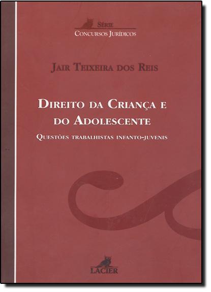 Direito da Criança e do Adolescente Questões Trabalhistas Infanto Juvenis, livro de Jair Teixeira dos Reis
