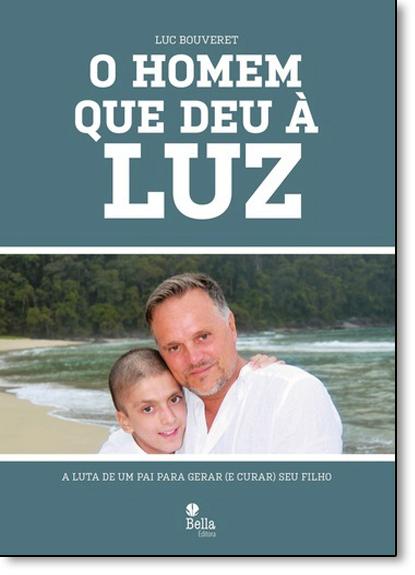 Homem Que Deu À Luz, O, livro de Luc Bouveret