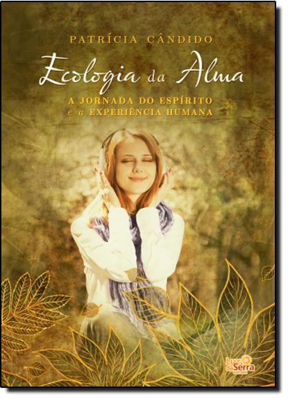 Ecologia da Alma: A Jornada no Espírito e a Experiência Humana, livro de Patrícia Cândido