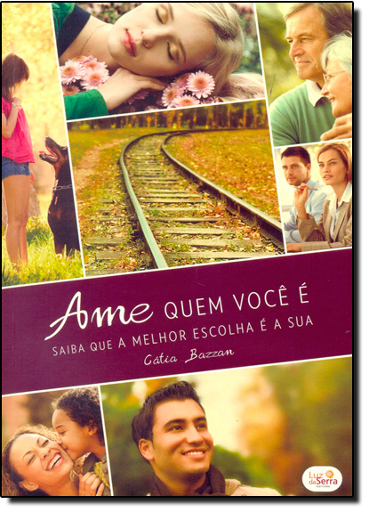 Ame Quem Você É: Saiba Que a Melhor Escolha É a Sua, livro de Cátia Bazzan