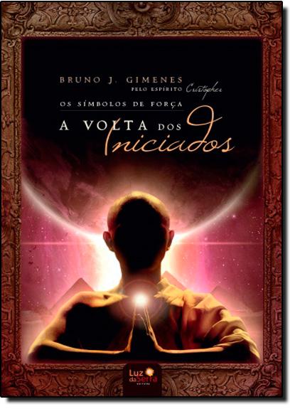 Símbolos de Força, Os: A Volta dos Iniciados, livro de Bruno J. Gimenes
