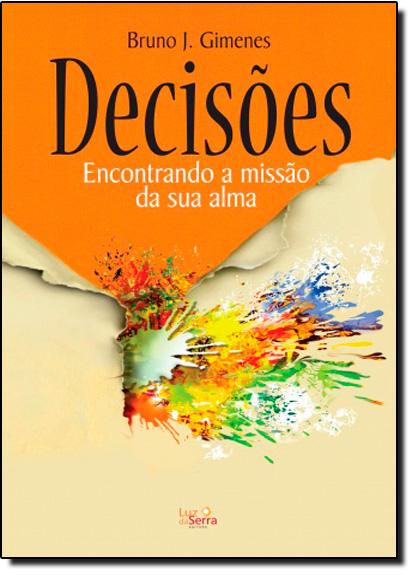 Decisões: Encontrando a Missão da Sua Alma, livro de Bruno J. Gimenes