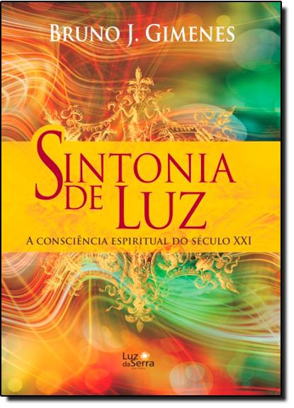 Sintonia de Luz: A Consciência Espiritual do Século Xxi, livro de Bruno J. Gimenes