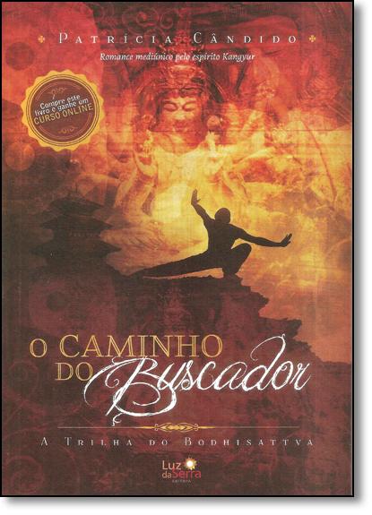 Caminho do Buscador, O: A Trilha do Bodhisattva, livro de Patrícia Cândido