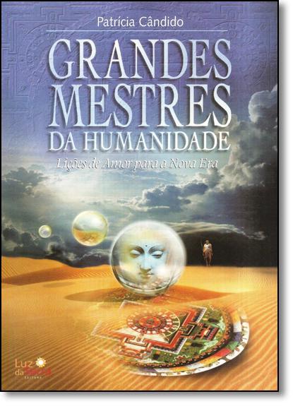 Grandes Mestres da Humanidade: Lições de Amor Para a Nova Era, livro de Patrícia Cândido