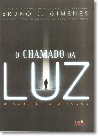 Chamado da Luz, O: O Amor É Para Todos, livro de Bruno J. Gimenes