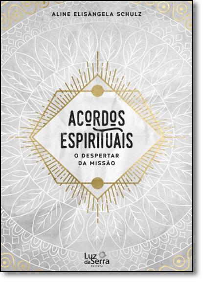 Acordos Espirituais: O Despertar da Missão, livro de Aline Elisângela Schulz
