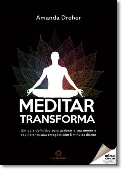 Meditar Transforma: Um Guia Definitivo Para Acalmar a Sua Mente e Equilibrar as Suas Emoções com 8 Minutos Diários, livro de Amanda Dreher