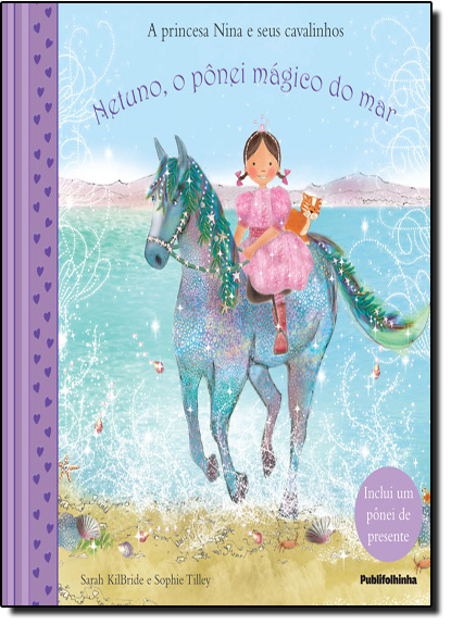 Princesa Nina e Seus Cavalinhos, A: Netuno, o Pônei Mágico do Mar, livro de Sarah KilBride