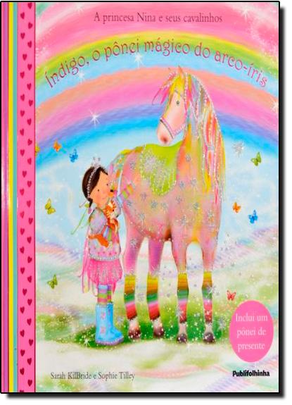 Princesa Nina e seus cavalinhos, A: Índigo, o pônei mágico do arcoíris, livro de Sarah KilBride