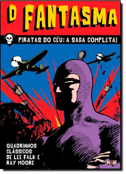 Fantasma, O: Piratas do Céu, a Saga Completa - Vol.1 - Coleção Quadrinhos Clássicos, livro de Lee Falk