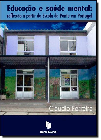 Educação e Saude Mental: Reflexão a Partir da Escola da Ponte em Portugal, livro de Claúdio Ferreira