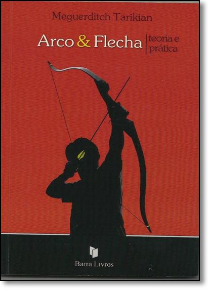 Arco & Flecha: Teoria e Prática, livro de Meguerditch Tarikian