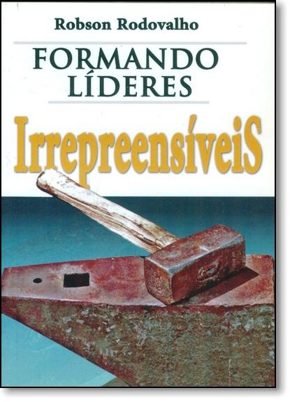 Formando Líderes Irrepreensíveis, livro de Robson Rodovalho