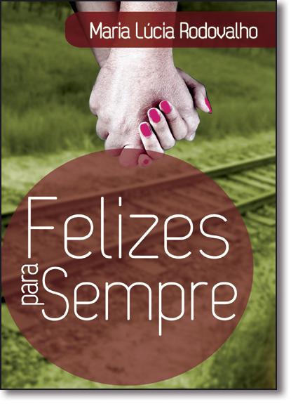 Felizes Para Sempre, livro de Maria Lúcia Rodovalho