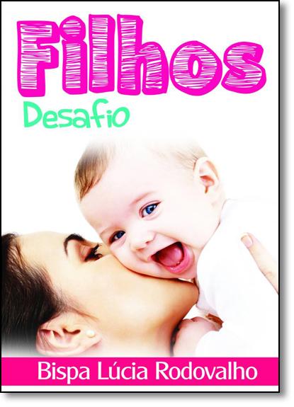 Filhos: Desafio, livro de Lúcia Rodovalho