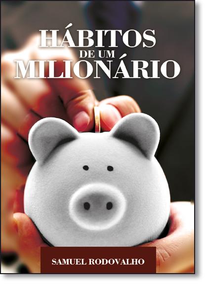 Hábitos de um Milionário, livro de Samuel Rodovalho