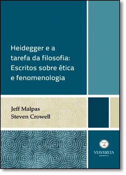 Heidegger e a Tarefa da Filosofia: Escritos Sobre Ética e Fenomenologia, livro de Jeff Malpas