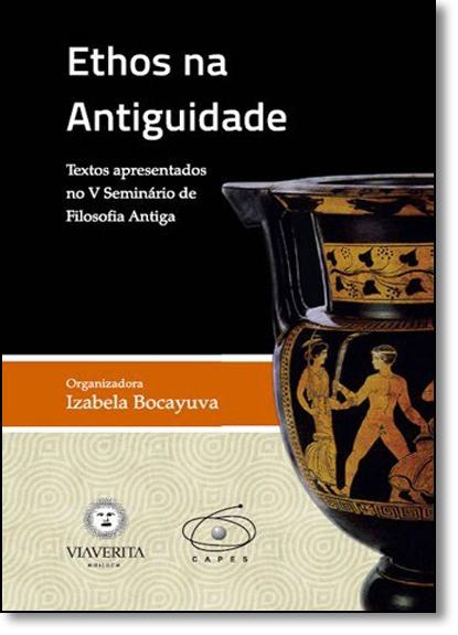 Ethos na Antiguidade: Textos Apresentados no v Seminário de Filosofia Antiga, livro de Izabela Bocayuva