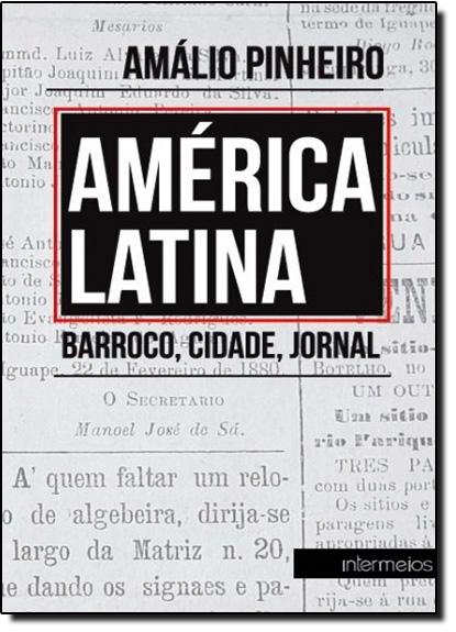 América Latina: Barroco, Cidade, Jornal, livro de Amálio Pinheiro