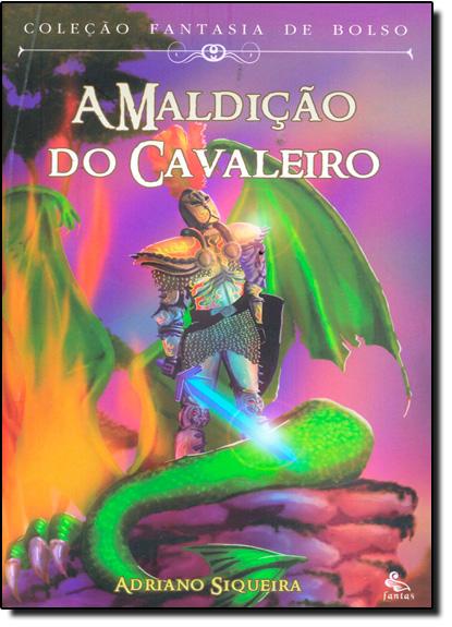 Maldição do Cavaleiro, A - Coleção Fantasia de Bolso, livro de Adriano Siqueira