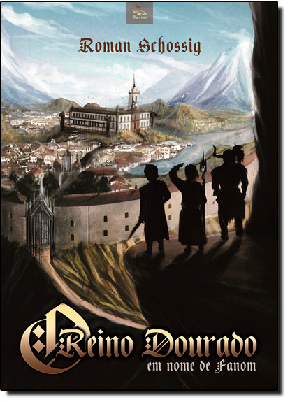 Reino Dourado, O: Em Nome de Fanom, livro de Roman Schossig