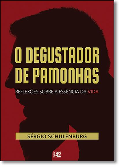 Degustador de Pamonhas, O: Reflexões Sobre a Essência da Vida, livro de Sérgio Schulenburg
