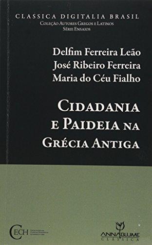 Cidadania e Paideia na Grécia Antiga, livro de Delfim Ferreira Leão, José Ribeiro Ferreira, Maria do Céu Fialho