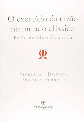 O EXERCÍCIO DA RAZÃO NO MUNDO CLÁSSICO: PERFIL DE FILOSOFIA ANTIGA, livro de PIERLUIGI DONINI E FRANCO FERRARI