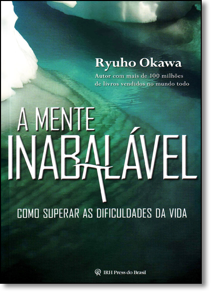 Mente Inabalável, A: Como Superar as Dificuldades da Vida, livro de Ryuho Okawa