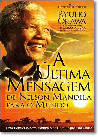 Última Mensagem de Nelson Mandela Para o Mundo, A, livro de Ryuho Okawa