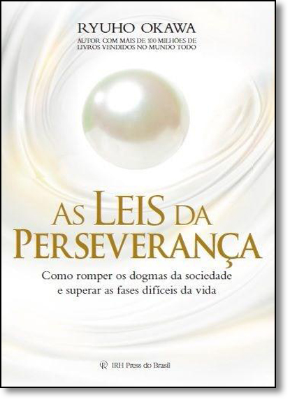 Leis da Perseverança, As: Como Romper os Dogmas da Sociedade e Superar as Fases Difíceis da Vida, livro de Ryuho Okawa