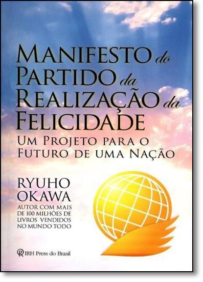 Manifesto do Partido da Realização da Felicidade: Um Projeto Para o Futuro de uma Nação, livro de Ryuho Okawa