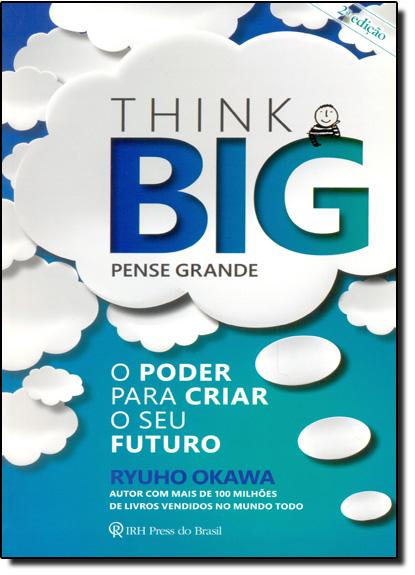Think Big: Pense Grande - O Poder Para Criar o Seu Futuro, livro de Ryuho Okawa