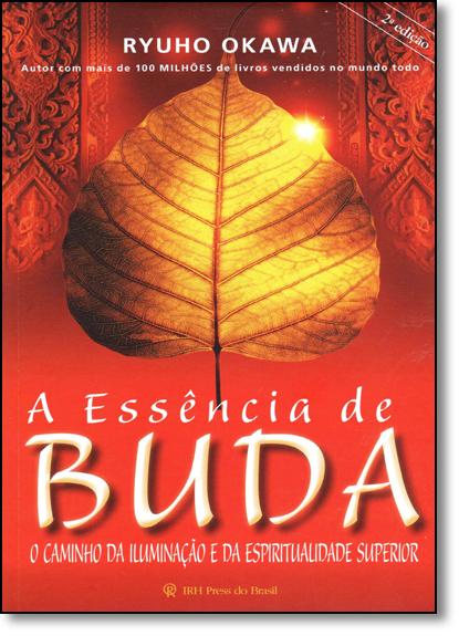 Essência de Buda, A: O Caminho da Iluminação e da Espiritualidade Superior, livro de Ryuho Okawa