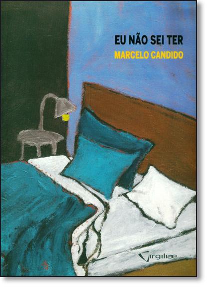 Eu Não Sei Ter, livro de Marcelo Candido