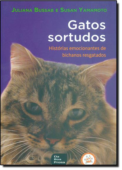 Gatos Sortudos: Histórias Emocionantes de Bichanos Resgatados, livro de Juliana Bussab