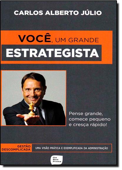 Você, um Grande Estrategista: Pense Grande, Comece Pequeno e Cresça Rápido!, livro de Carlos Alberto Júlio