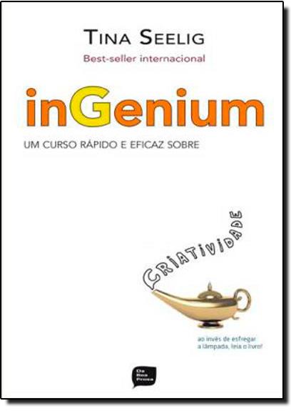 Ingenium: Um Curso Rapido e Eficaz Sobre Criatividade, livro de Tina Seelig