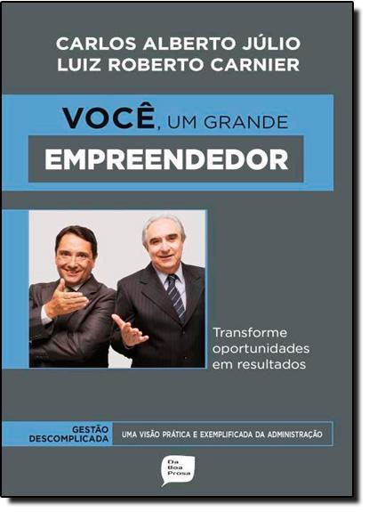 Você, Um Grande Empreendedor: Transforme Oportunidades em Resultados - Série Gestão Descomplicada, livro de Carlos Alberto Júlio