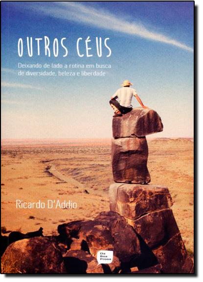 Outros Céus: Deixando de Lado a Rotina em Busca de Diversidade, Beleza e Liberdade, livro de Ricardo D Addio