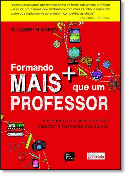 Formando Mais Que Um Professor: A Essência do Ensinar e Como Impactar a Aprendizagem de Todos os Alunos, livro de Elizabeth Green