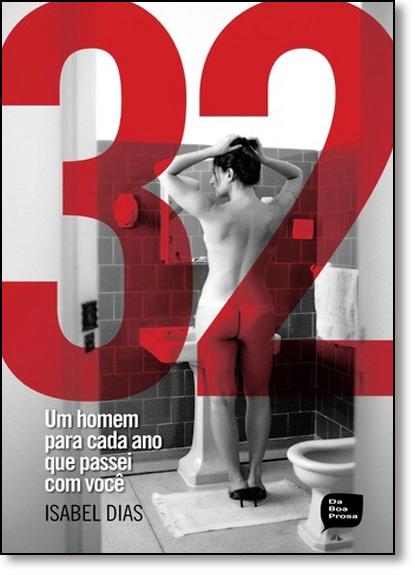 32: Um Homem Para Cada Ano que Passei com Você, livro de Isabel Dias