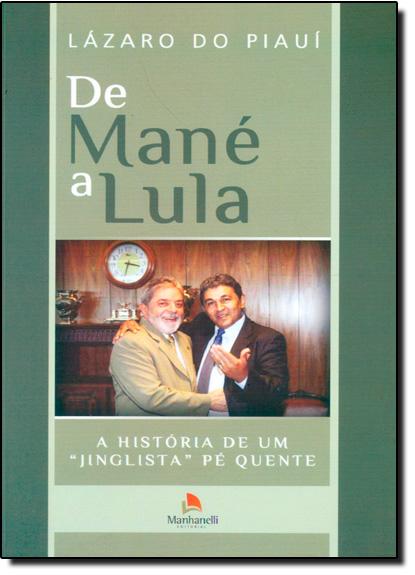 """De Mané a Lula: A História de Um """" Jinglista """" Pé Quente, livro de Lázaro do Piauí"""