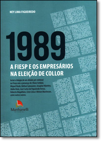 1989: A Fiesp e os Empresários na Eleição de Collor, livro de Ney Lima Figueiredo
