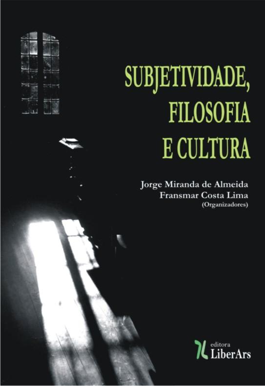 Subjetividade, Filosofia e Cultura, livro de Fransmar Costa Lima,  Jorge Miranda de Almeida