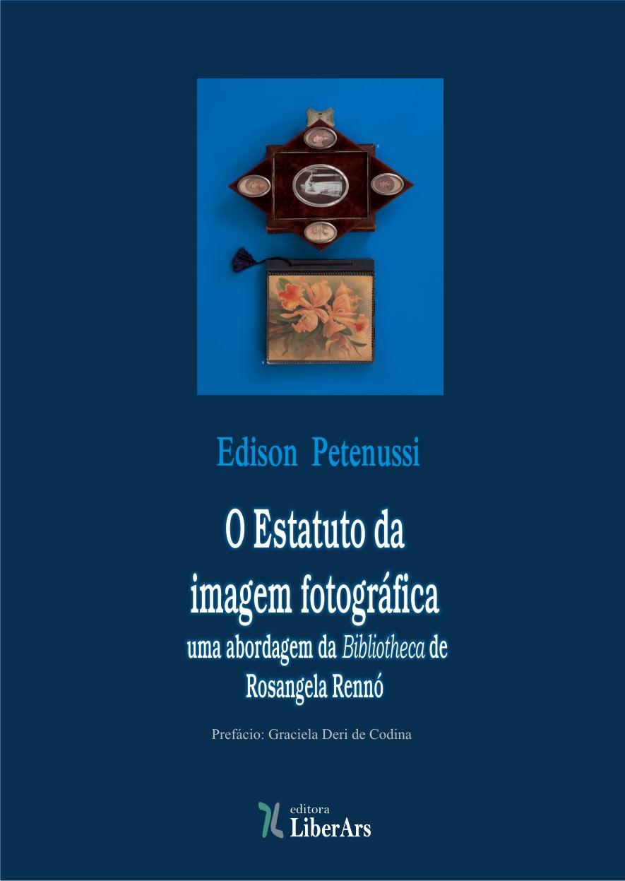 O Estatuto da Imagem Fotográfica : uma abordagem da Bibliotheca de Rosangela Rennó, livro de Edison Petenussi