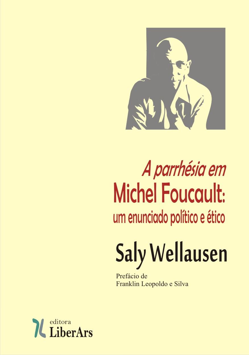 A Parrhésia Em Michel Foucault. Um Enunciado Politico E Ético, livro de Saly Wellausen