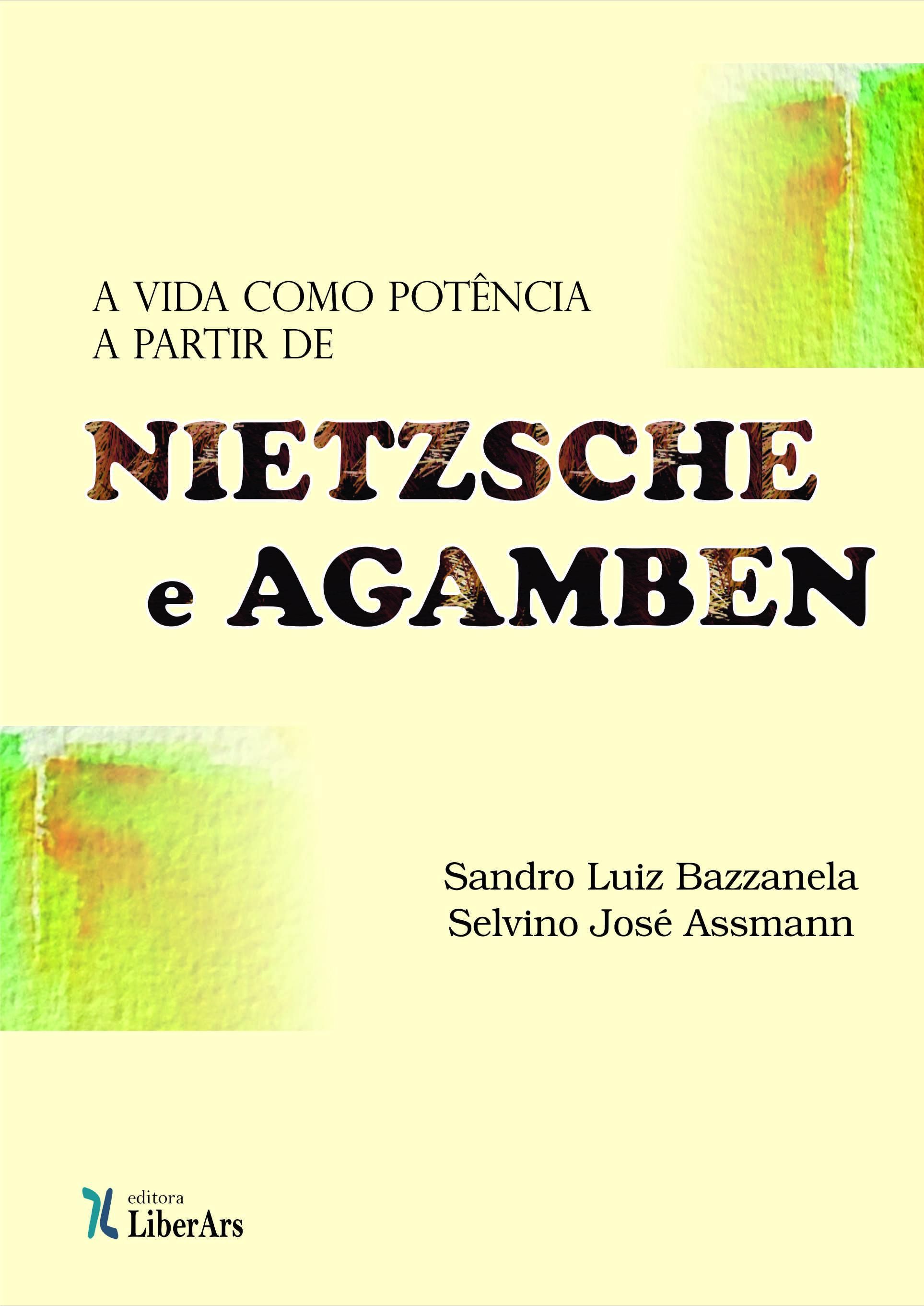 A vida como potência a partir de Nietzsche e Agamben, livro de Selvino José Assmann, Sandro Luiz Bazzanella